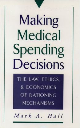 Making Medical Spending Decisions: The Law, Ethics, and Economics of Rationing Mechanisms