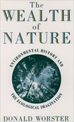 The Wealth of Nature: Environmental History and the Ecological Imagination