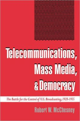 Telecommunications, Mass Media, and Democracy: The Battle for the Control of U. S. Broadcasting, 1928-1935
