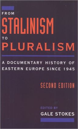 From Stalinism to Pluralism: A Documentary History of Eastern Europe since 1945