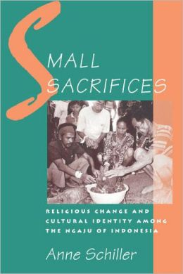 Small Sacrifices: Religious Change and Cultural Identity among the Ngaju of Indonesia