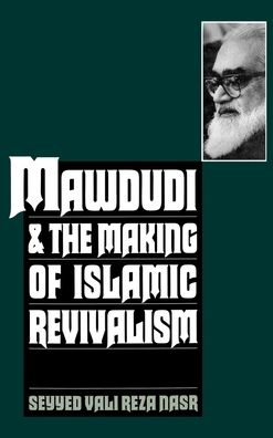 Mawdudi & the Making of Islamic Revivalism