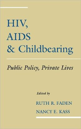 HIV, AIDS, & Childbearing: Public Policy, Private Lives