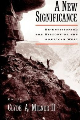 A New Significance: Re-Envisioning the History of the American West