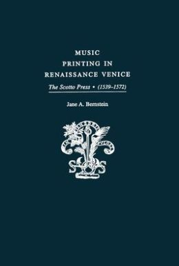 Music Printing in Renaissance Venice: The Scotto Press (1539-1572)