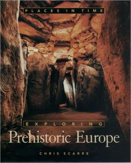 Exploring Prehistoric Europe: Places in Time
