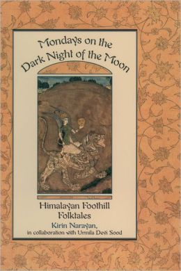 Monday on the Dark Night of the Moon: Himalayan Foothill Folktales Told by Urmila Devi Sood