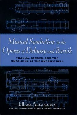 Musical Symbolism in the Operas of Debussy and Barti'Ak: Trauma, Gender, and the Unfolding of the Unconscious