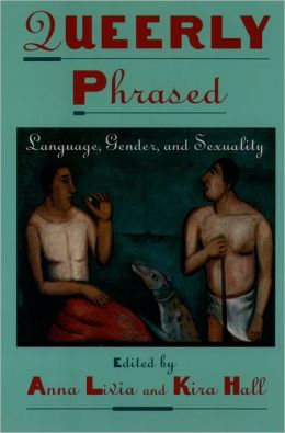 Queerly Phrased: Language, Gender, and Sexuality