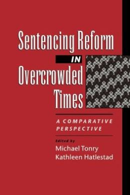 Sentencing Reform in Overcrowded Times: A Comparative Perspective