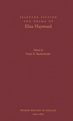 Selected Fiction and Drama of Eliza Haywood: Women Writers in English 1350-1850