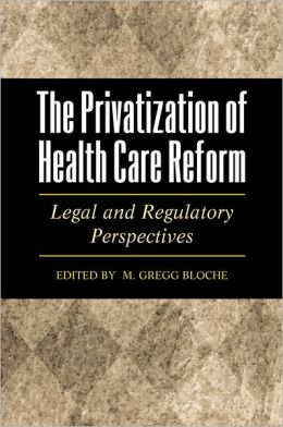 Privatization of Health Care Reform: Legal and Regulatory Perspectives