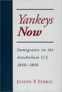 Yankeys Now: Immigrants in the Antebellum United States, 1840-1860