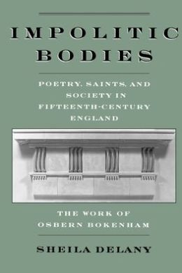 Impolitic Bodies: Poetry, Saints, and Society in Fifteenth-Century England
