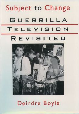 Subject to Change: Guerrilla Television Revisited
