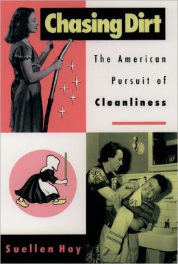 Chasing Dirt: The American Pursuit of Cleanliness