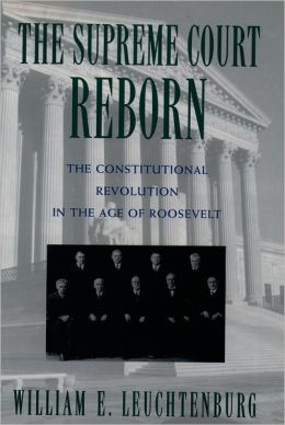 The Supreme Court Reborn: The Constitutional Revolution in the Age of Roosevelt