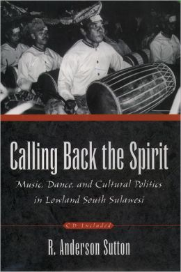 Calling Back the Spirit: Music, Dance, and Cultural Politics in Lowland South Sulawesi