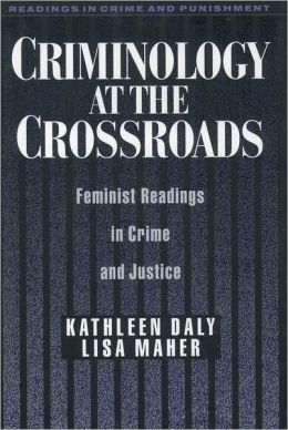 Criminology at the Crossroads: Feminist Readings in Crime and Justice