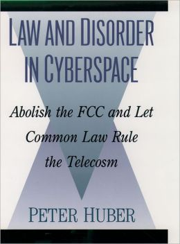 Law and Disorder in Cyberspace: Abolish the FCC and Let Common Law Rule the Telecosm