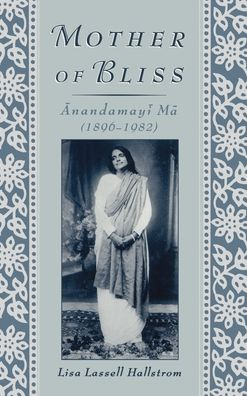 Mother of Bliss: Anandamama (1896-1982)