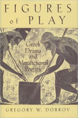 Figures of Play: Greek Drama and Metafictional Poetics