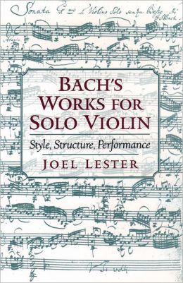 Bach's Works for Solo Violin; Style, Structure, Performance