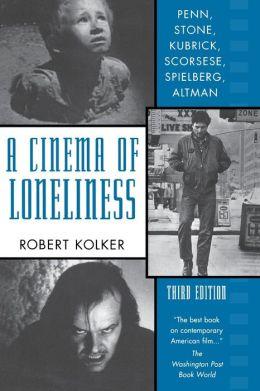 Cinema of Loneliness: Penn, Stone, Kubrick, Scorsese, Spielberg, Altman