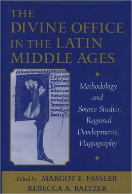 The Divine Office in the Latin Middle Ages: Methodology and Source Studies, Regional Developments, Hagiography