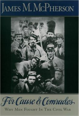 For Cause and Comrades: Why Men Fought in the Civil War