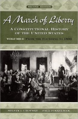 A March of Liberty: A Constitutional History of the United States Volume I: From the Founding to 1890