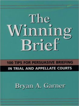 The Winning Brief: 100 Tips for Persuasive Briefing in Trial and Appellate Court