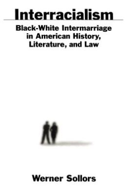 Interracialism: Black-White Intermarriage in American History, Literature, and Law