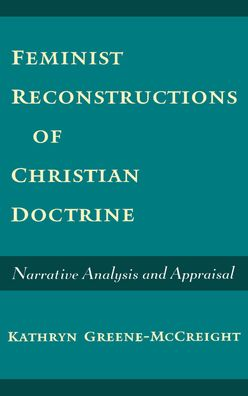 Feminist Reconstructions of Christian Doctrine: Narrative Analysis and Appraisal