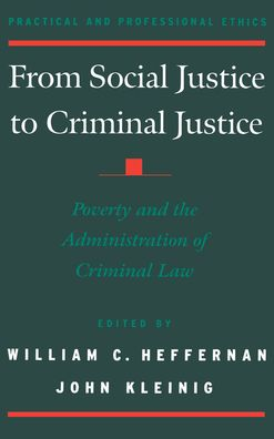 From Social Justice to Criminal Justice: Poverty and the Administration of Criminal Law