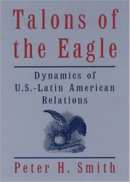Talons of the Eagle: Dynamics of U. S. -Latin American Relations