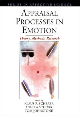 Appraisal Processes in Emotion: Theory, Methods, Research
