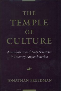The Temple of Culture: Assimilation and Anti-Semitism in Literary Anglo-America