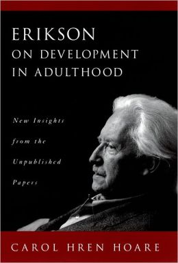 Erikson on Development in Adulthood: New Insights from the Unpublished Papers