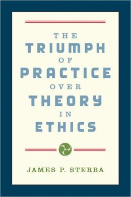 The Triumph of Practice over Theory in Ethics