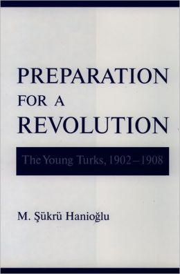 Preparation for a Revolution: The Young Turks, 1902-1908
