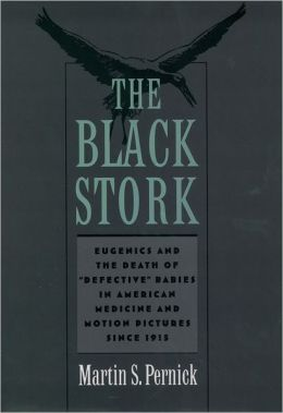 The Black Stork: Eugenics and the Death of Defective Babies in American Medicine and Motion Pictures since 1915