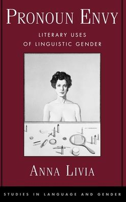Pronoun Envy: Literary Uses of Linguistic Gender