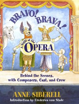 Bravo! Brava! A Night at the Opera: Behind the Scenes with Composers, Cast, and Crew Anne Siberell and Frederica von Stade