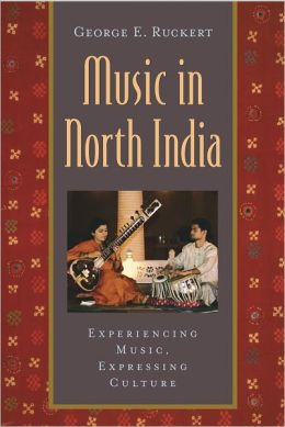 Music in North India: Experiencing Music, Expressing Culture