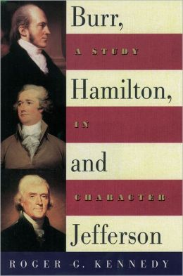 Burr, Hamilton and Jefferson: A Study in Character