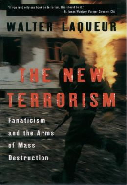 New Terrorism : Fanaticism and the Arms of Mass Destruction