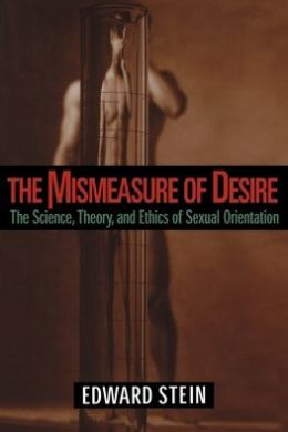 The Mismeasure of Desire: The Science, Theory, and Ethics of Sexual Orientation