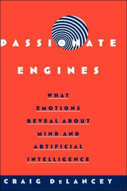 Passionate Engines : What Emotions Reveal about Mind and Artificial Intelligence