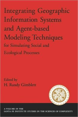 Integrating Geographic Information Systems and Agent-Based Modeling Techniques: For Understanding Social and Ecological Processes